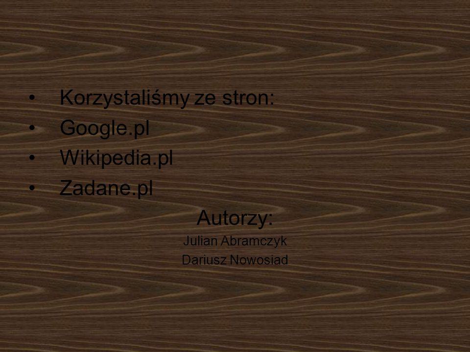 Korzystaliśmy ze stron: Google.pl Wikipedia.pl Zadane.pl Autorzy: