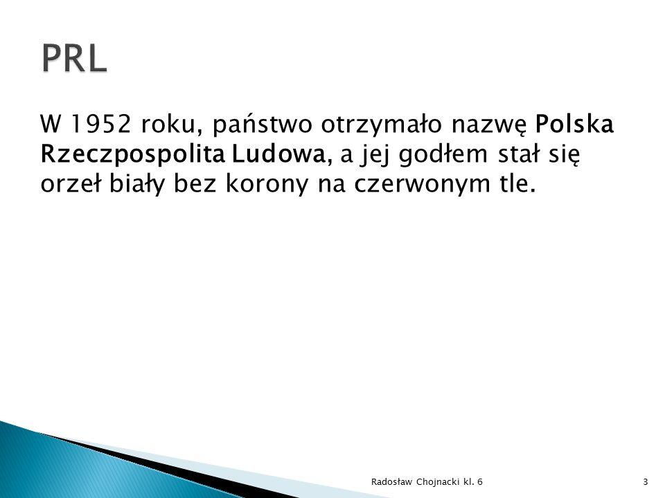 PRL W 1952 roku, państwo otrzymało nazwę Polska Rzeczpospolita Ludowa, a jej godłem stał się orzeł biały bez korony na czerwonym tle.