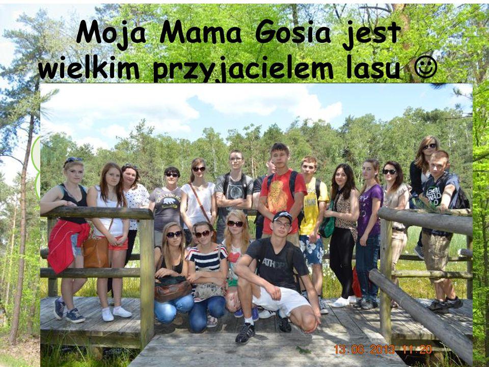 Moja Mama Gosia jest wielkim przyjacielem lasu 