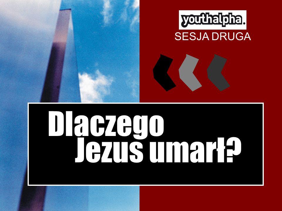 SESJA DRUGA Dlaczego Jezus umarł