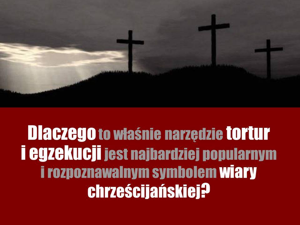 Dlaczego to właśnie narzędzie tortur i egzekucji jest najbardziej popularnym i rozpoznawalnym symbolem wiary chrześcijańskiej