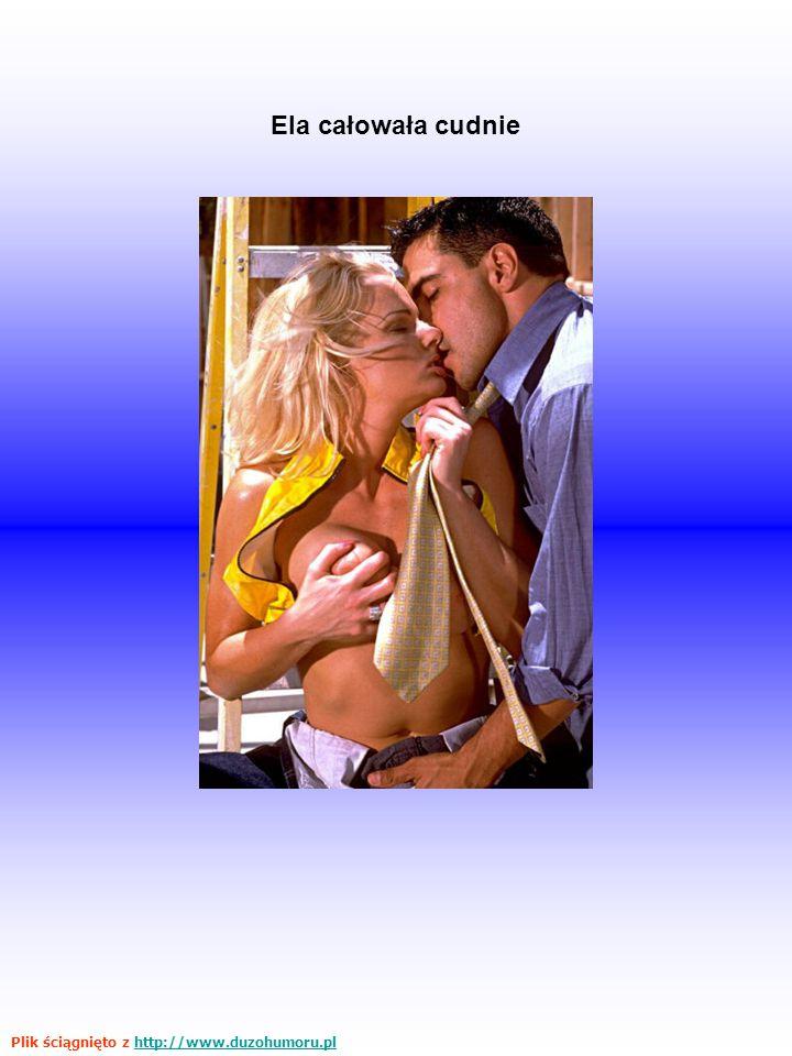 Ela całowała cudnie Plik ściągnięto z http://www.duzohumoru.pl