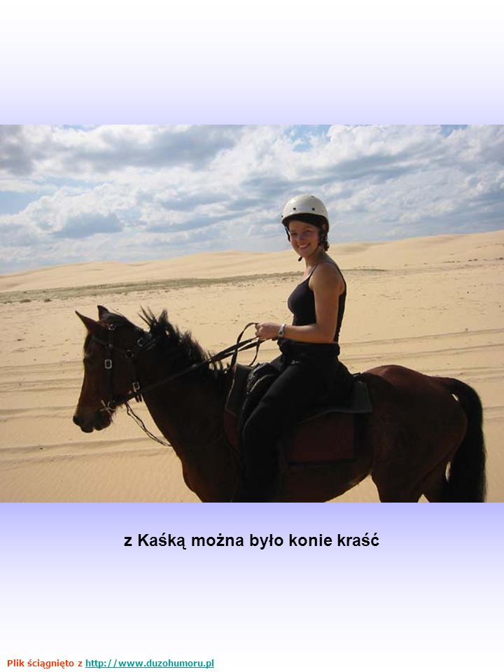 z Kaśką można było konie kraść