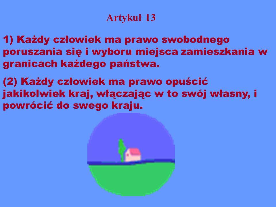 Artykuł 13 1) Każdy człowiek ma prawo swobodnego poruszania się i wyboru miejsca zamieszkania w granicach każdego państwa.