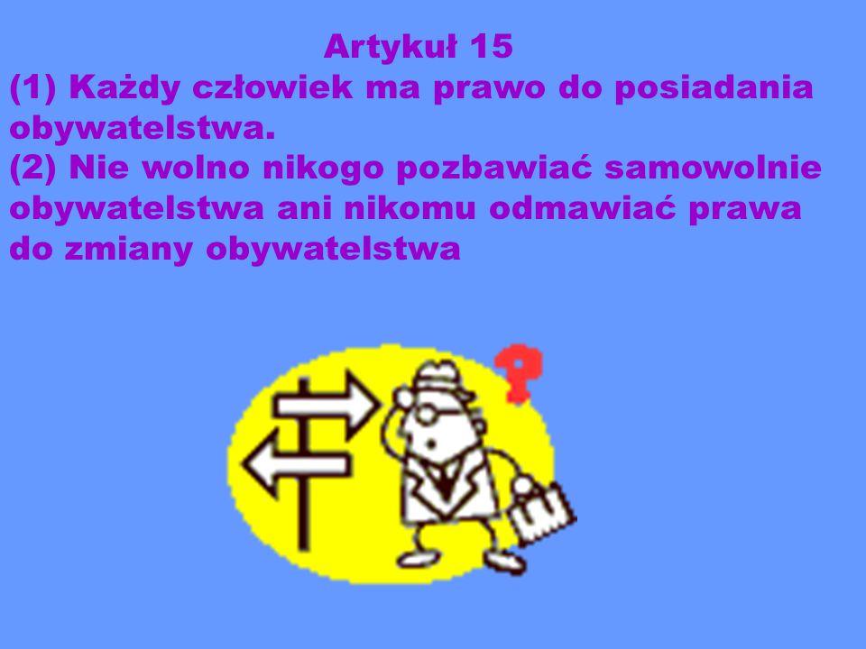 Artykuł 15 (1) Każdy człowiek ma prawo do posiadania obywatelstwa.