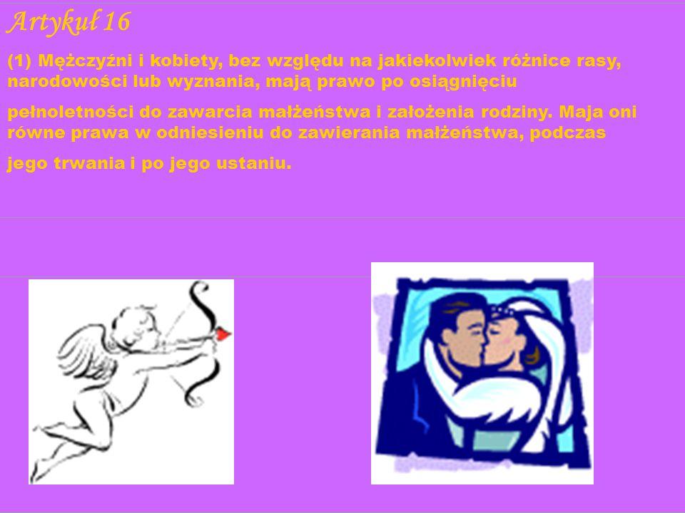 Artykuł 16 (1) Mężczyźni i kobiety, bez względu na jakiekolwiek różnice rasy, narodowości lub wyznania, mają prawo po osiągnięciu.