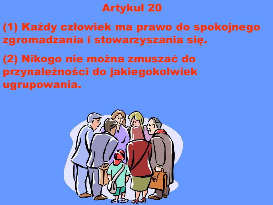Artykuł 20 (1) Każdy człowiek ma prawo do spokojnego zgromadzania i stowarzyszania się.
