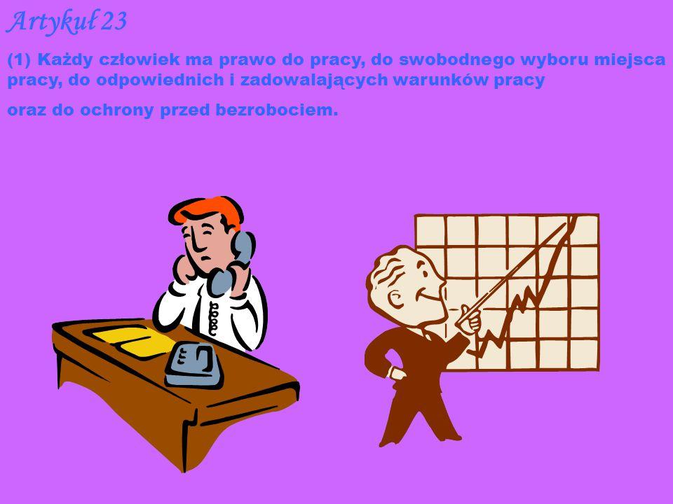 Artykuł 23 (1) Każdy człowiek ma prawo do pracy, do swobodnego wyboru miejsca pracy, do odpowiednich i zadowalających warunków pracy.