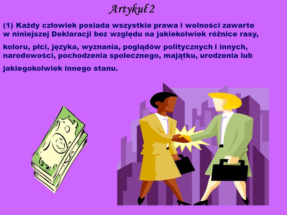 Artykuł 2 (1) Każdy człowiek posiada wszystkie prawa i wolności zawarte w niniejszej Deklaracji bez względu na jakiekolwiek różnice rasy,