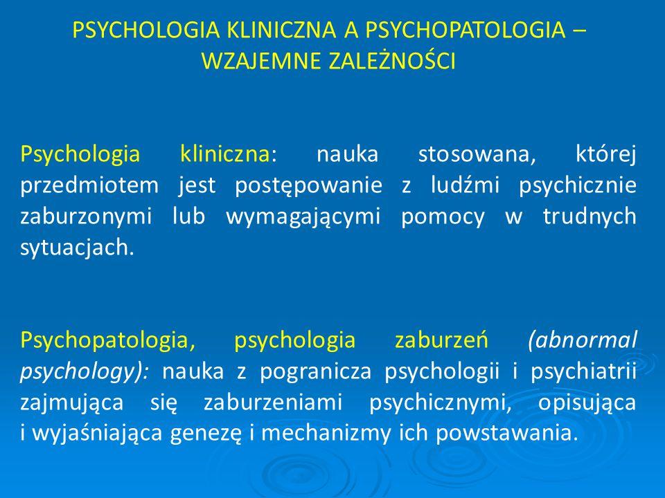 PSYCHOLOGIA KLINICZNA A PSYCHOPATOLOGIA – WZAJEMNE ZALEŻNOŚCI