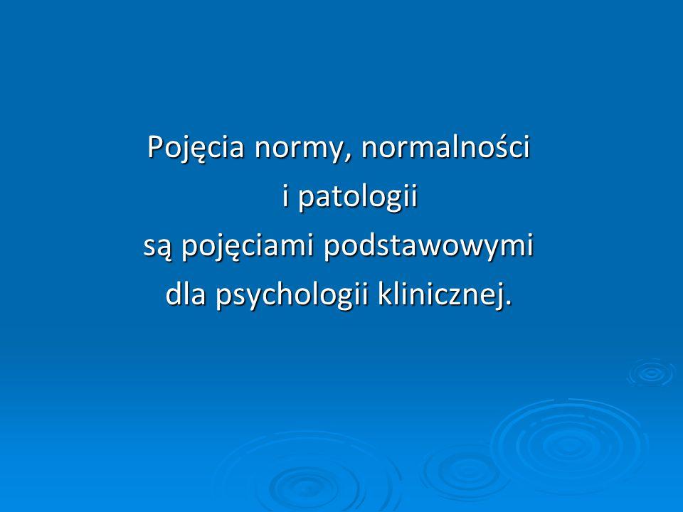 Pojęcia normy, normalności i patologii są pojęciami podstawowymi