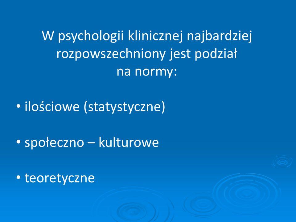W psychologii klinicznej najbardziej rozpowszechniony jest podział na normy:
