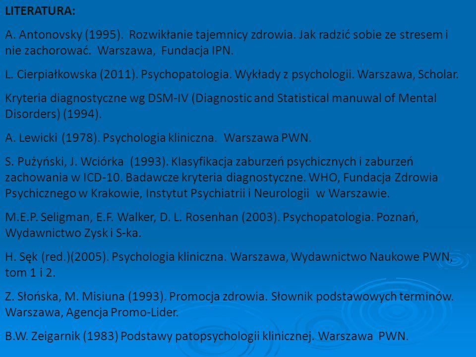 LITERATURA: A. Antonovsky (1995). Rozwikłanie tajemnicy zdrowia. Jak radzić sobie ze stresem i nie zachorować. Warszawa, Fundacja IPN.