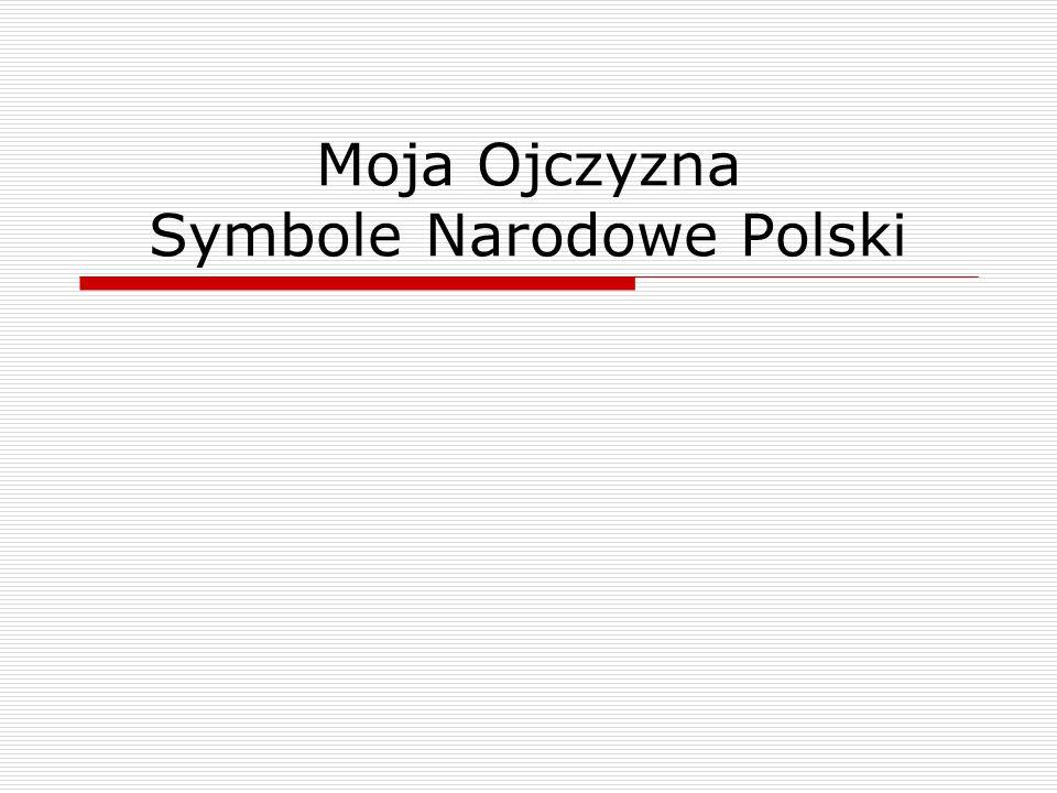 Moja Ojczyzna Symbole Narodowe Polski
