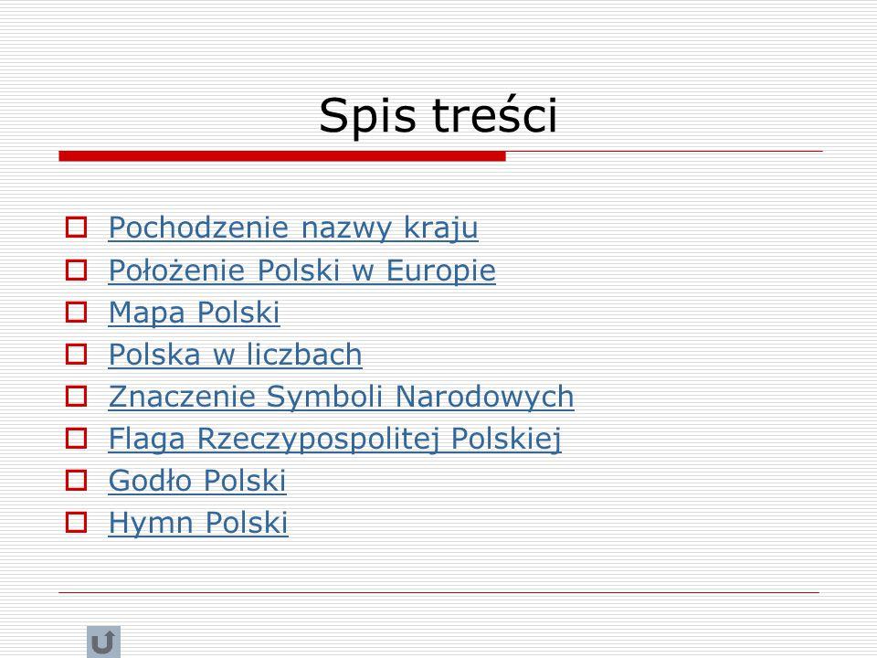 Spis treści Pochodzenie nazwy kraju Położenie Polski w Europie