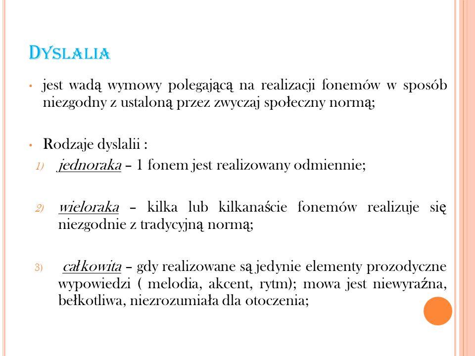 Dyslalia jest wadą wymowy polegającą na realizacji fonemów w sposób niezgodny z ustaloną przez zwyczaj społeczny normą;