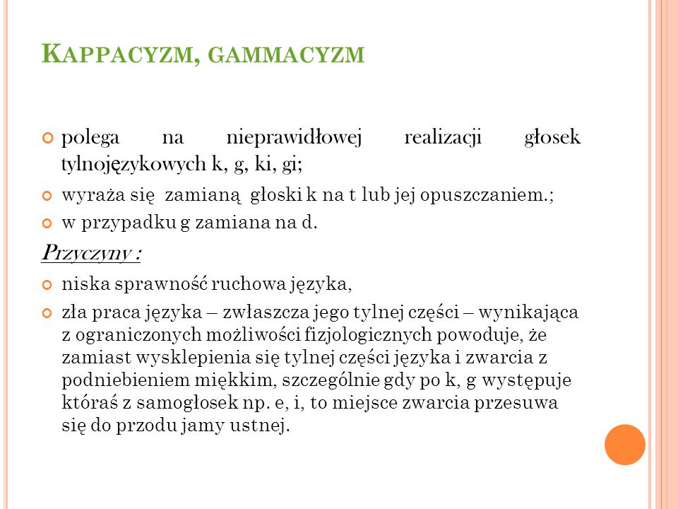 Kappacyzm, gammacyzm polega na nieprawidłowej realizacji głosek tylnojęzykowych k, g, ki, gi;
