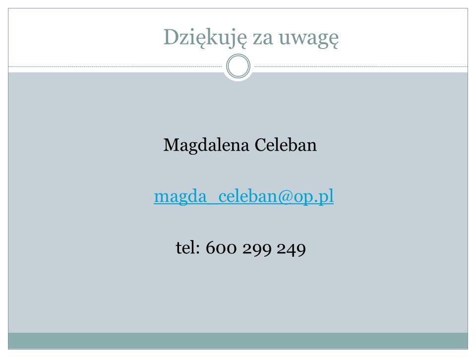 Dziękuję za uwagę Magdalena Celeban magda_celeban@op.pl tel: 600 299 249