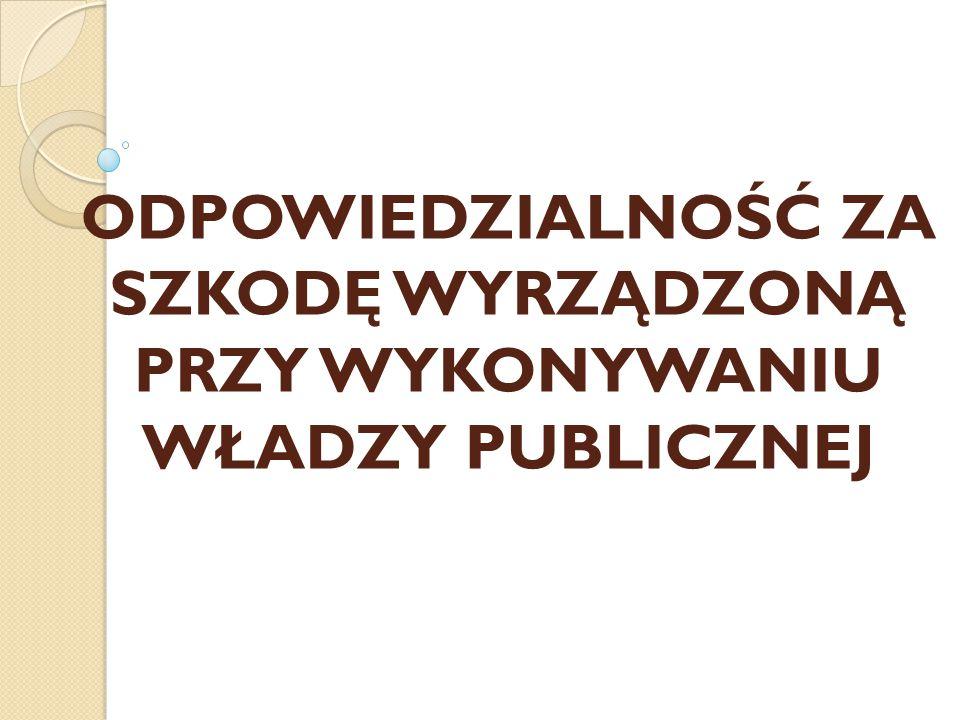 ODPOWIEDZIALNOŚĆ ZA SZKODĘ WYRZĄDZONĄ PRZY WYKONYWANIU WŁADZY PUBLICZNEJ