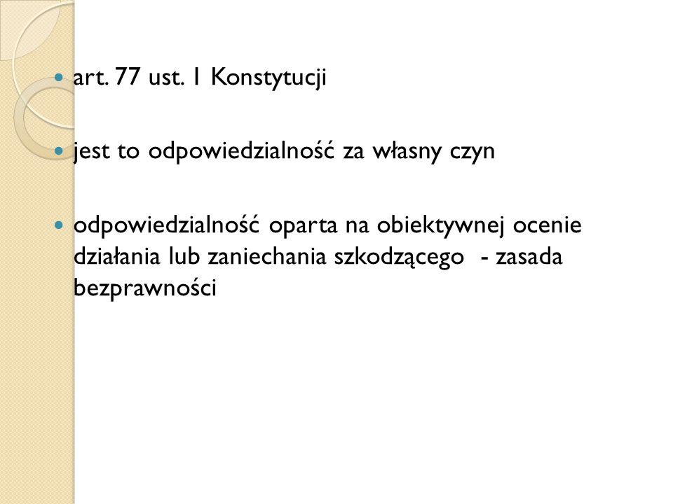 art. 77 ust. 1 Konstytucji jest to odpowiedzialność za własny czyn.