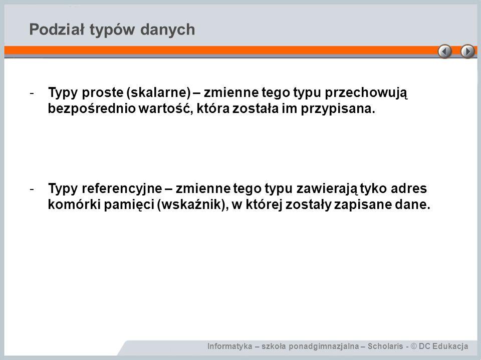 Podział typów danych Typy proste (skalarne) – zmienne tego typu przechowują bezpośrednio wartość, która została im przypisana.