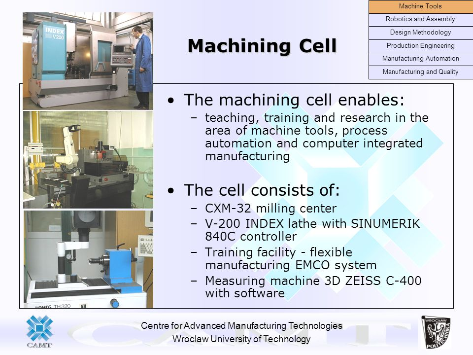 Machining Cell The machining cell enables: The cell consists of: