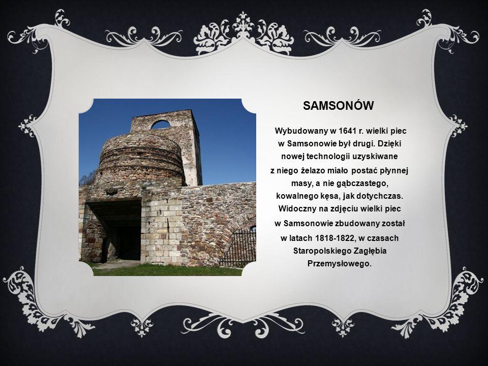 samsonów Wybudowany w 1641 r. wielki piec w Samsonowie był drugi. Dzięki nowej technologii uzyskiwane.