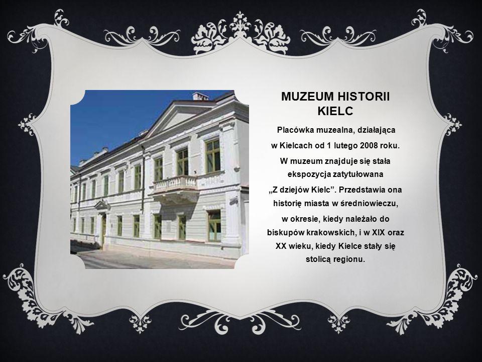 Muzeum historii kielc Placówka muzealna, działająca