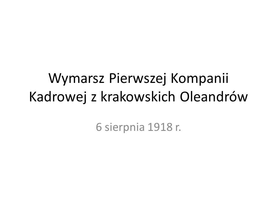 Wymarsz Pierwszej Kompanii Kadrowej z krakowskich Oleandrów