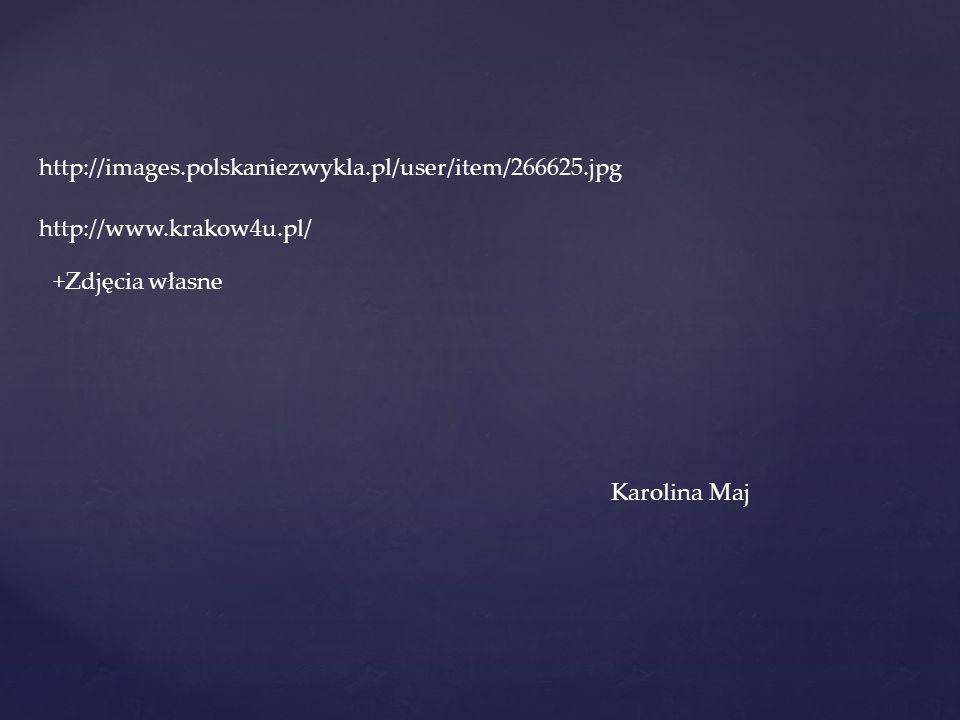 http://images.polskaniezwykla.pl/user/item/266625.jpg http://www.krakow4u.pl/ +Zdjęcia własne.