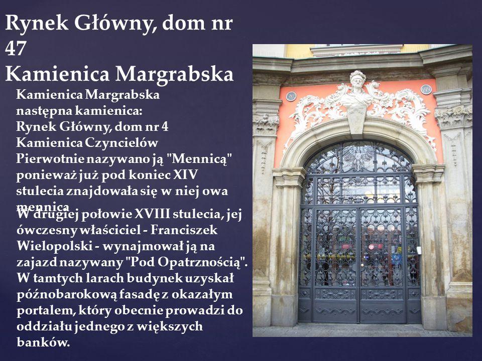 Rynek Główny, dom nr 47 Kamienica Margrabska Kamienica Margrabska