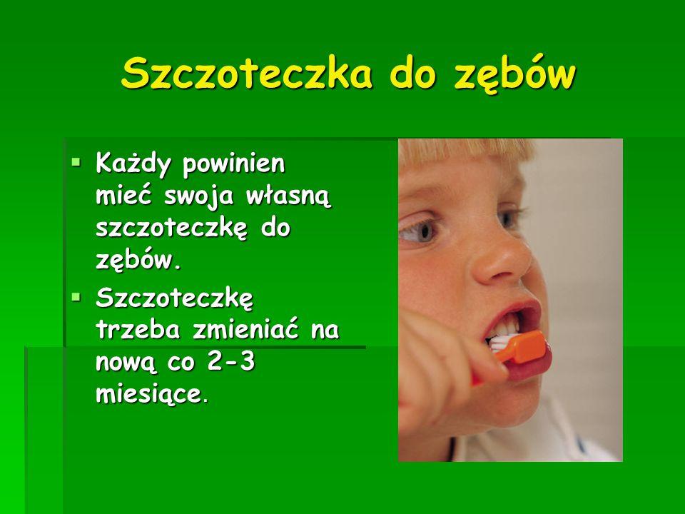 Szczoteczka do zębów Każdy powinien mieć swoja własną szczoteczkę do zębów.