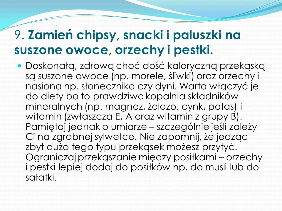 9. Zamień chipsy, snacki i paluszki na suszone owoce, orzechy i pestki.
