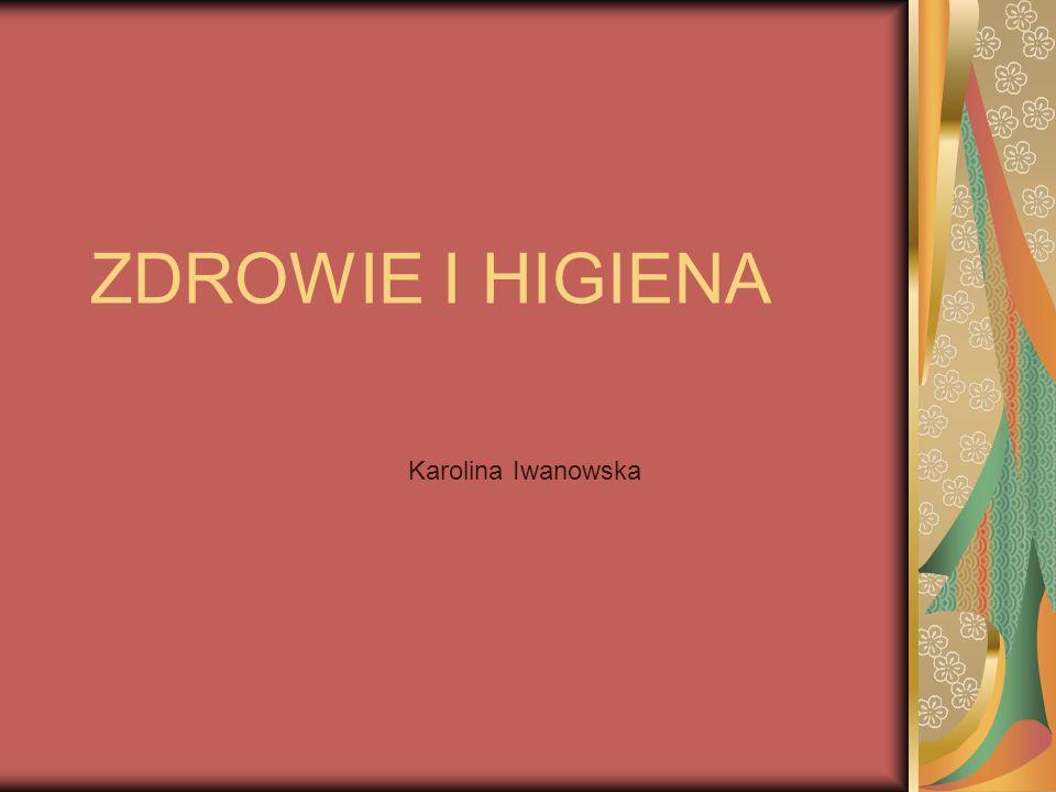 ZDROWIE I HIGIENA Karolina Iwanowska