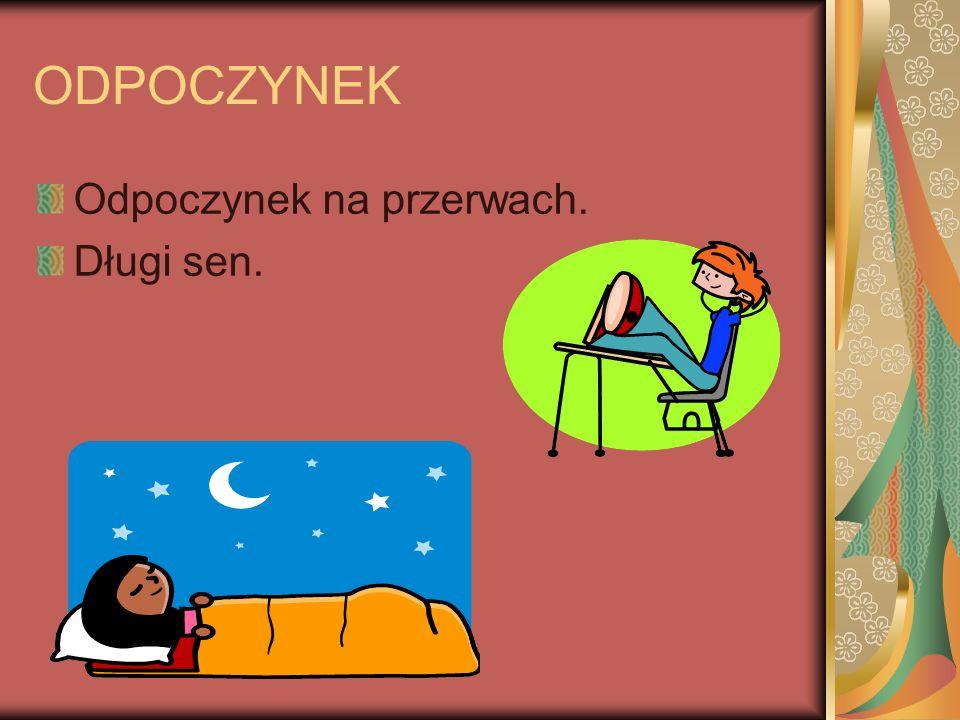 ODPOCZYNEK Odpoczynek na przerwach. Długi sen.