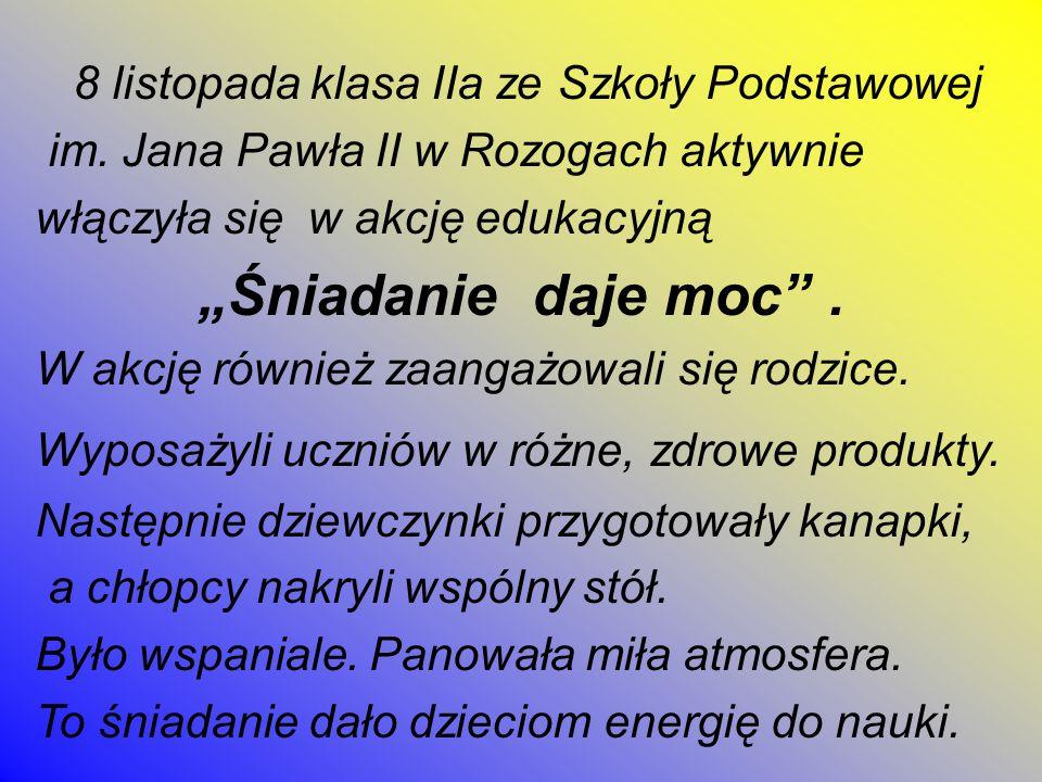 """""""Śniadanie daje moc . 8 listopada klasa IIa ze Szkoły Podstawowej"""