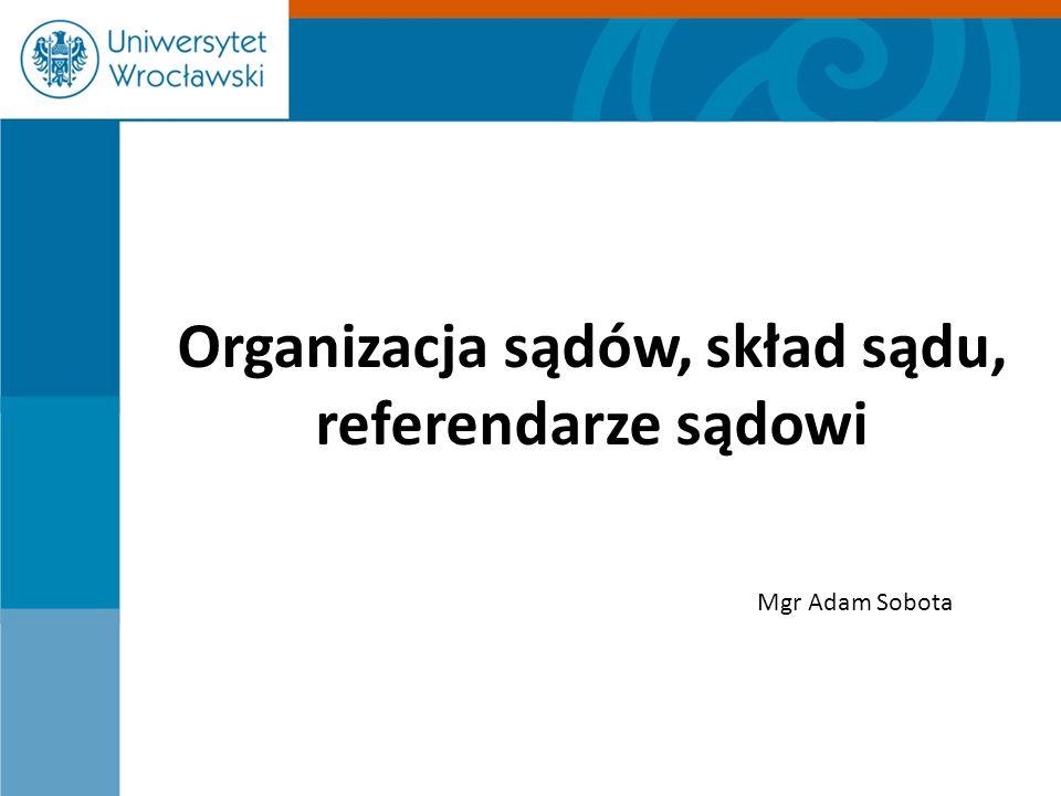 Organizacja sądów, skład sądu, referendarze sądowi