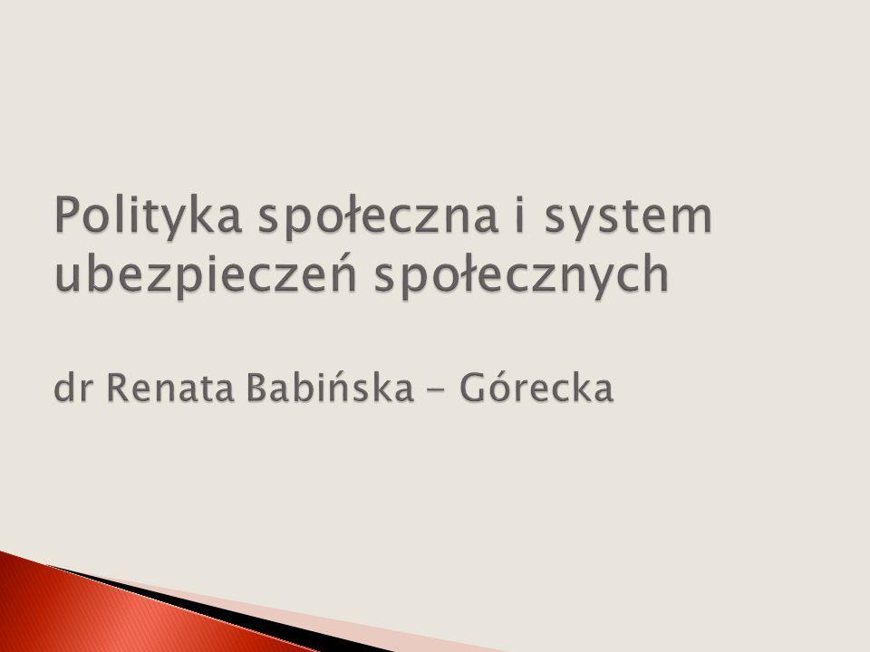 Polityka społeczna i system ubezpieczeń społecznych dr Renata Babińska - Górecka