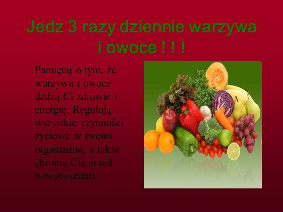 Jedz 3 razy dziennie warzywa i owoce ! ! !