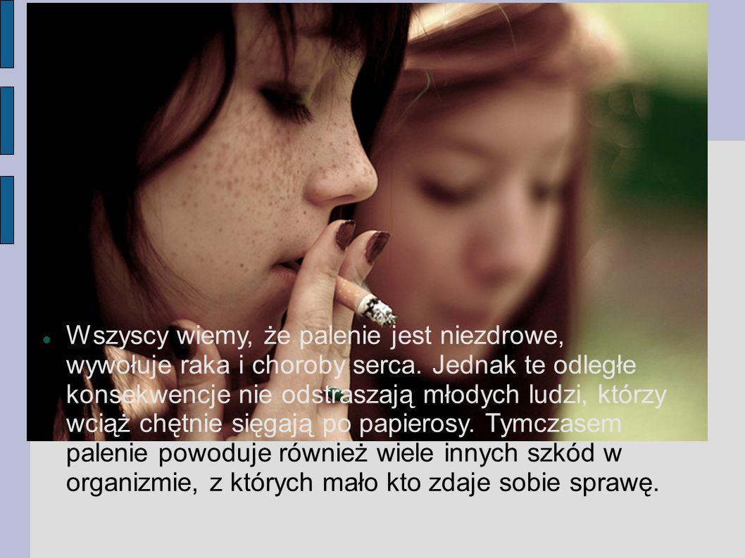 Wszyscy wiemy, że palenie jest niezdrowe, wywołuje raka i choroby serca.