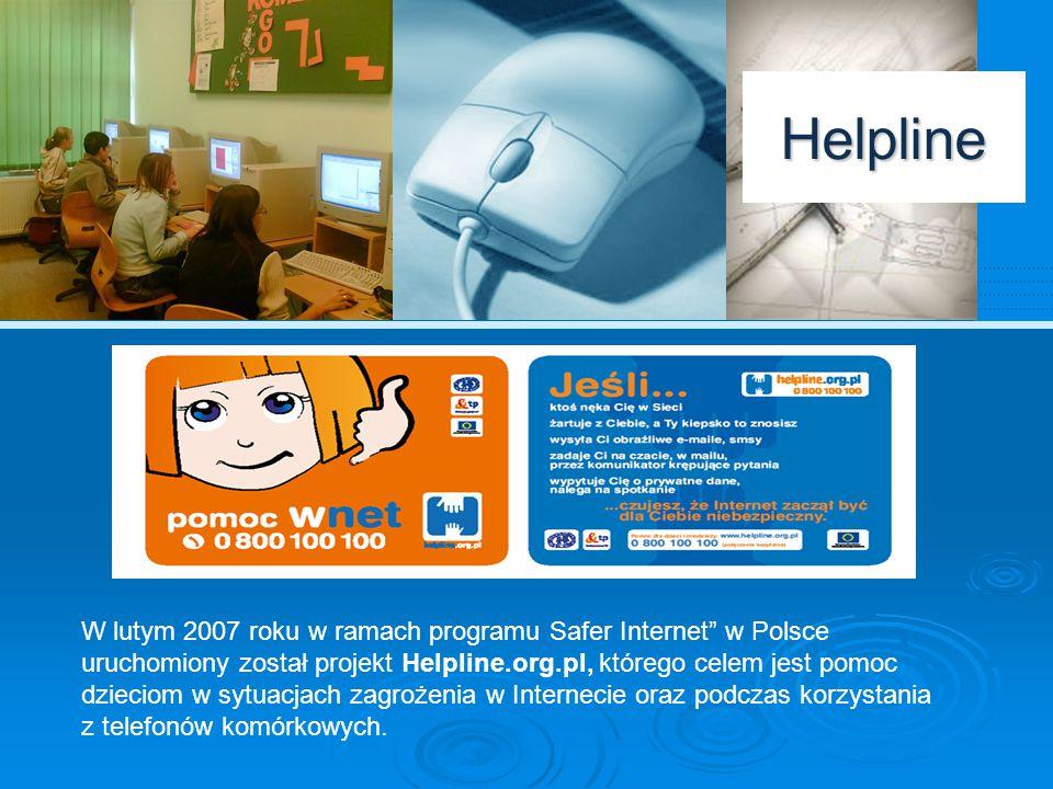 Helpline W lutym 2007 roku w ramach programu Safer Internet w Polsce uruchomiony został projekt Helpline.org.pl, którego celem jest pomoc.