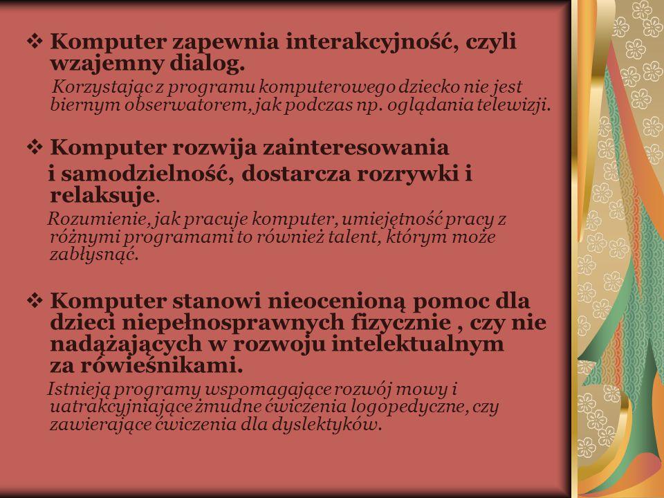 Komputer zapewnia interakcyjność, czyli wzajemny dialog.