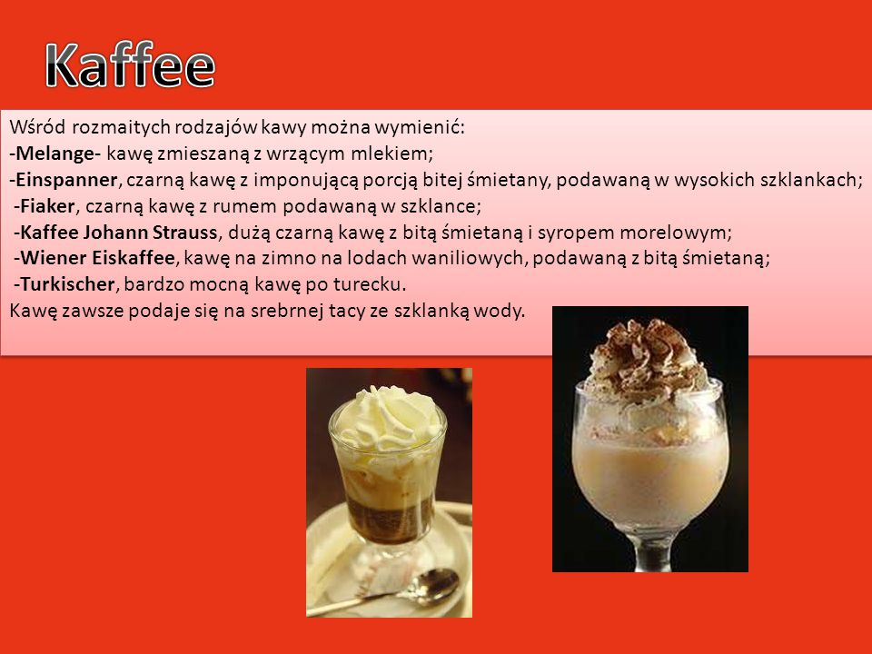 Kaffee Wśród rozmaitych rodzajów kawy można wymienić: