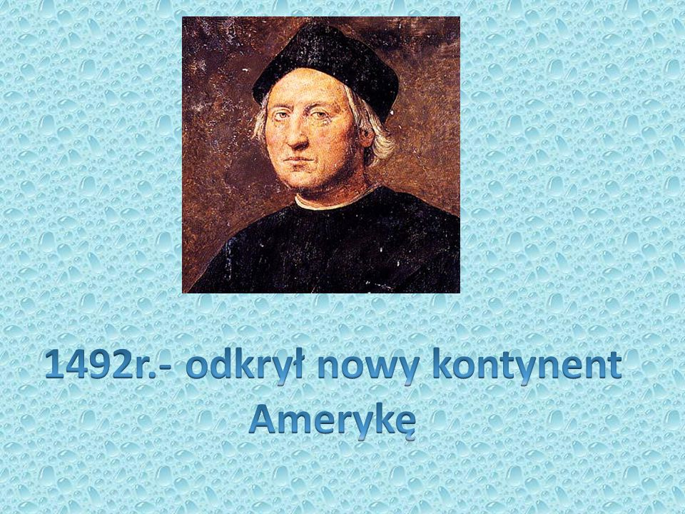 1492r.- odkrył nowy kontynent
