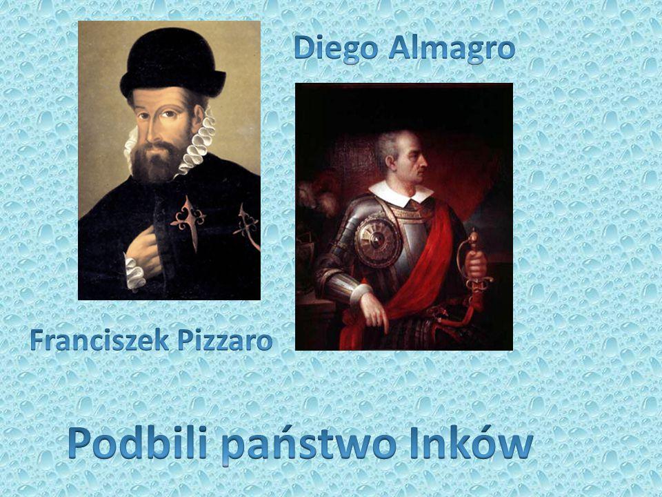 Diego Almagro Franciszek Pizzaro Podbili państwo Inków
