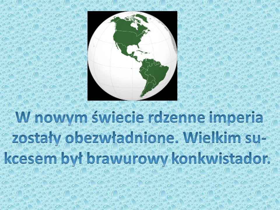 W nowym świecie rdzenne imperia zostały obezwładnione. Wielkim su-