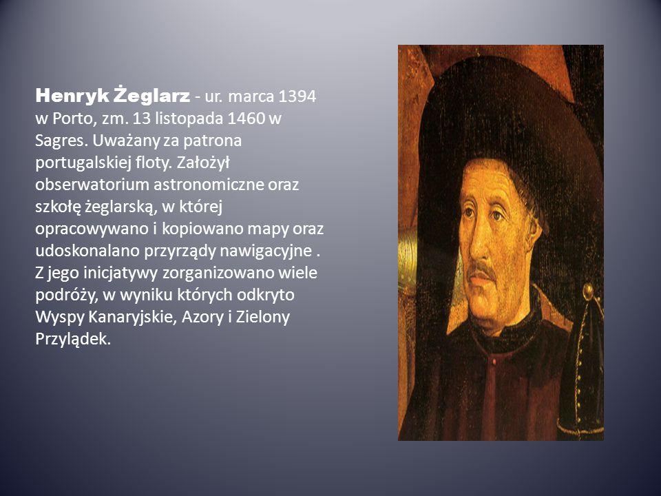 Henryk Żeglarz - ur. marca 1394 w Porto, zm. 13 listopada 1460 w Sagres.