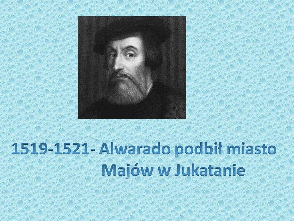 1519-1521- Alwarado podbił miasto