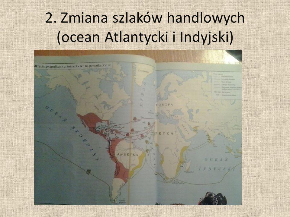 2. Zmiana szlaków handlowych (ocean Atlantycki i Indyjski)