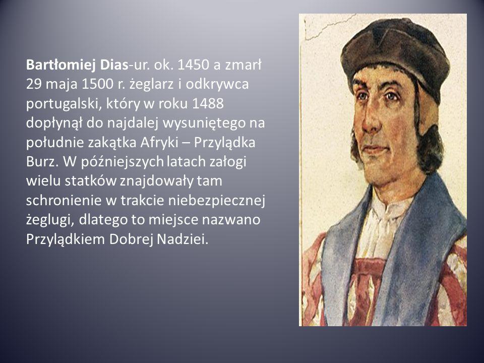 Bartłomiej Dias-ur. ok. 1450 a zmarł 29 maja 1500 r